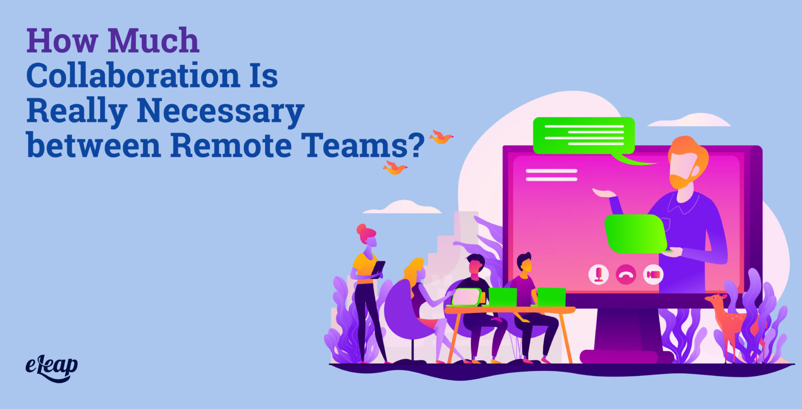 How Much Collaboration Is Really Necessary between Remote Teams?