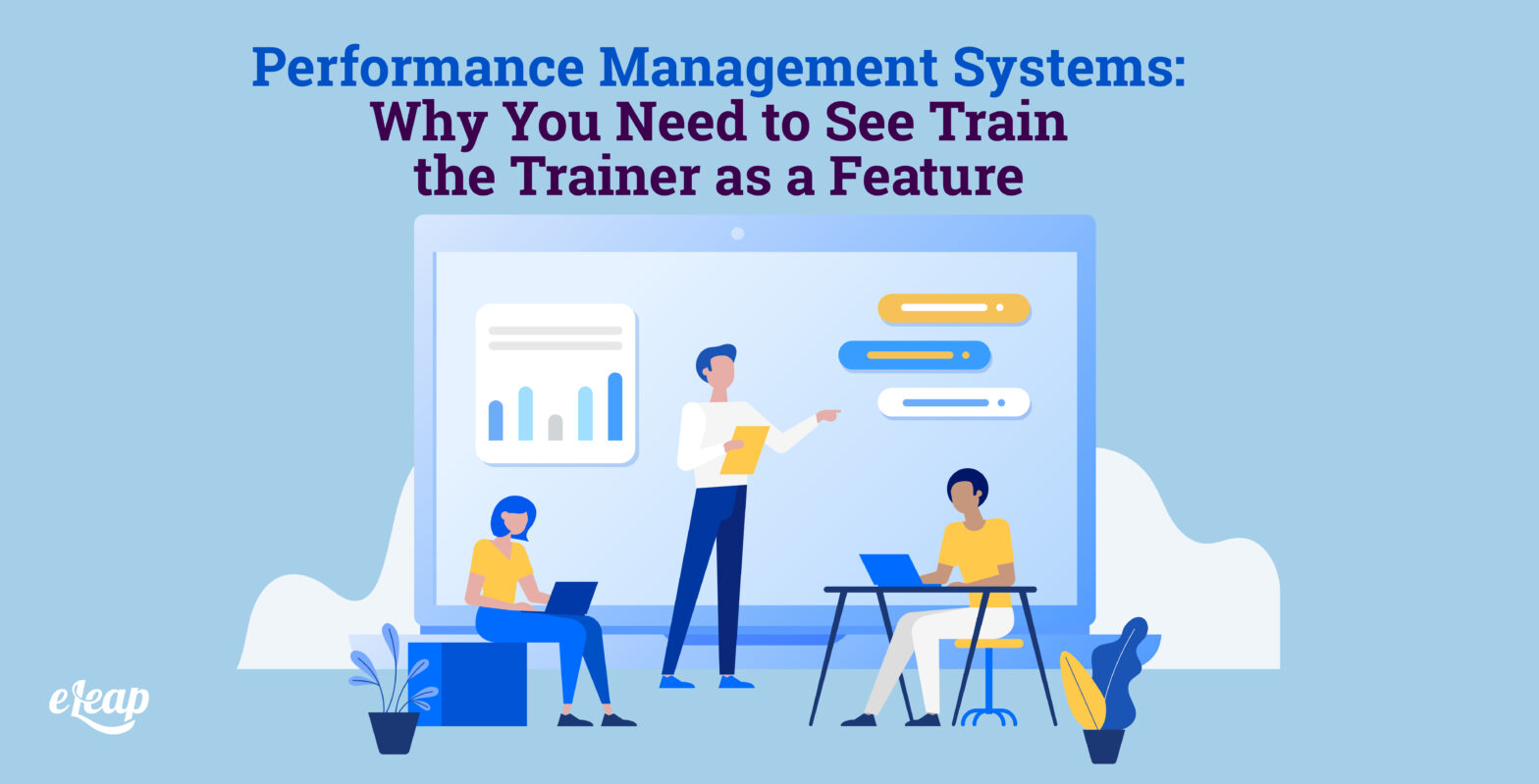 Performance Management Systems: Why You Need to See Train the Trainer as a Feature