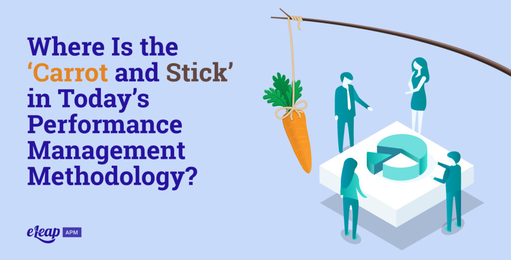 Where Is the 'Carrot and Stick' in Today's Performance Management Methodology?