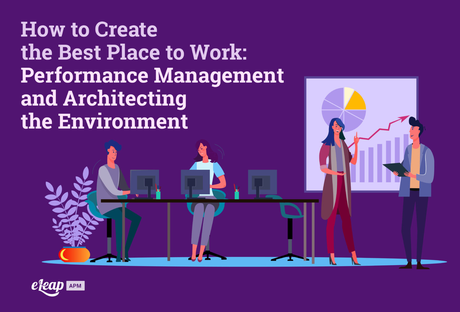 How to Create the Best Place to Work: Performance Management and Architecting the Environment