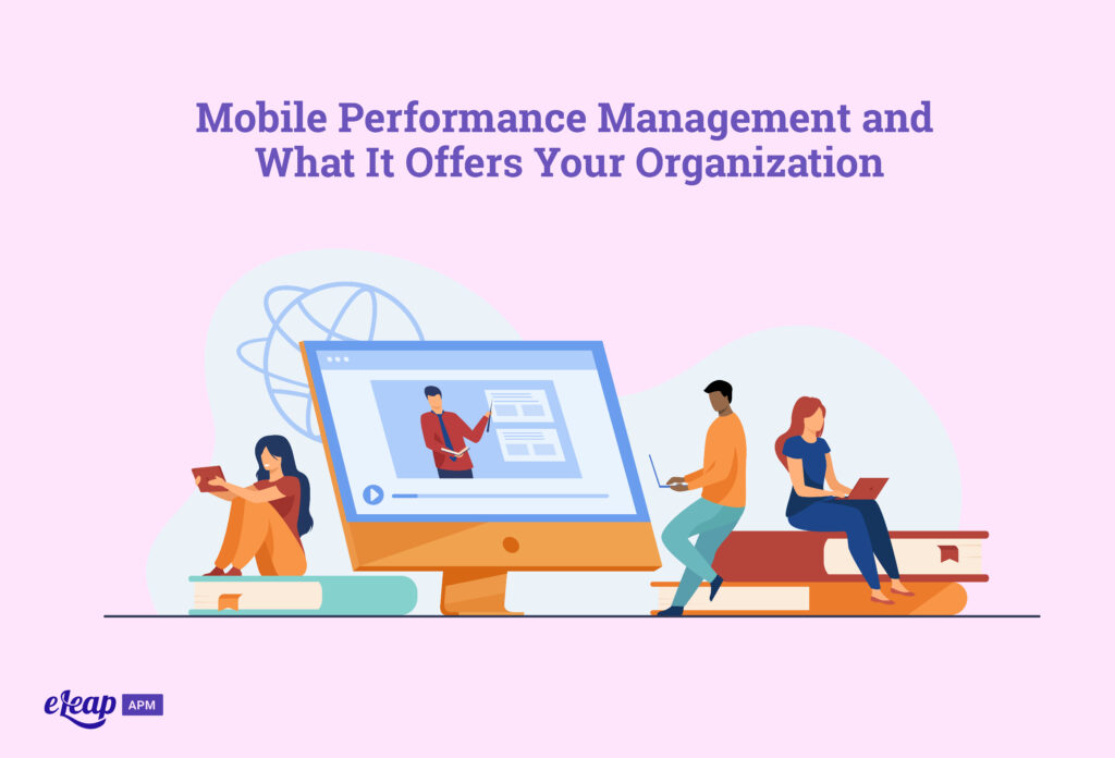 Mobile Performance Management and What It Offers Your Organization