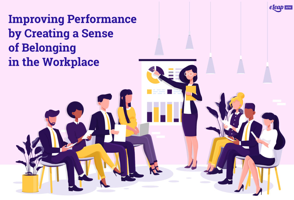 Improving Performance by Creating a Sense of Belonging in the Workplace