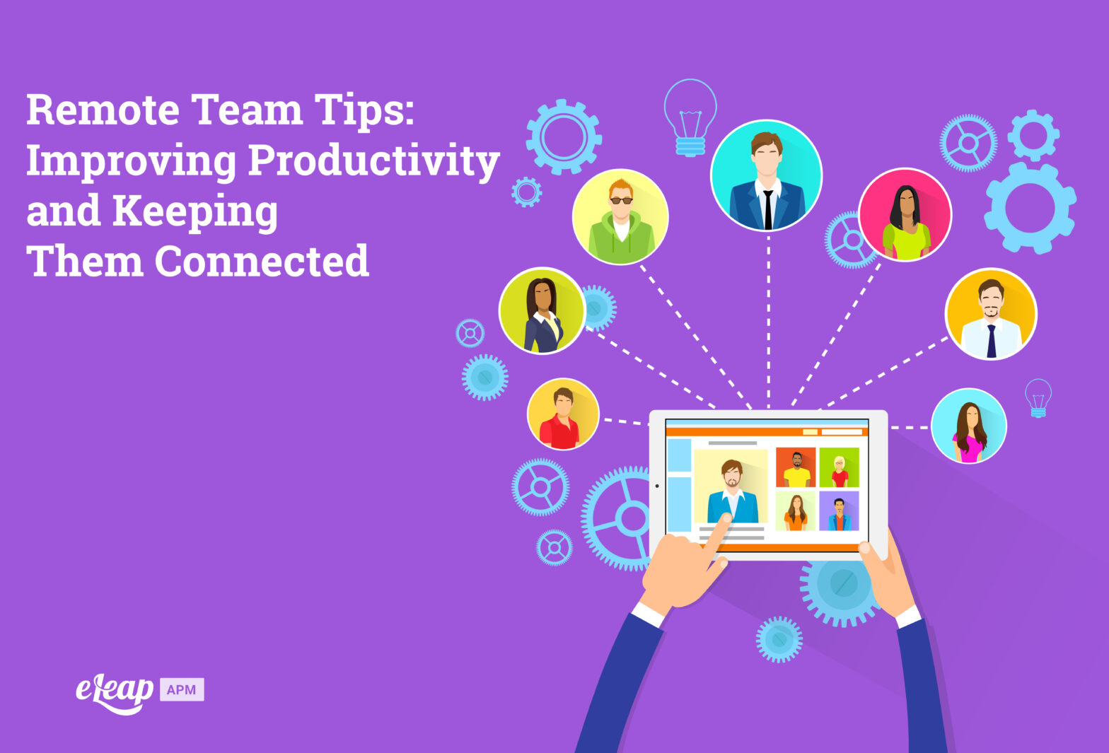 Remote Team Tips: Improving Productivity and Keeping Them Connected