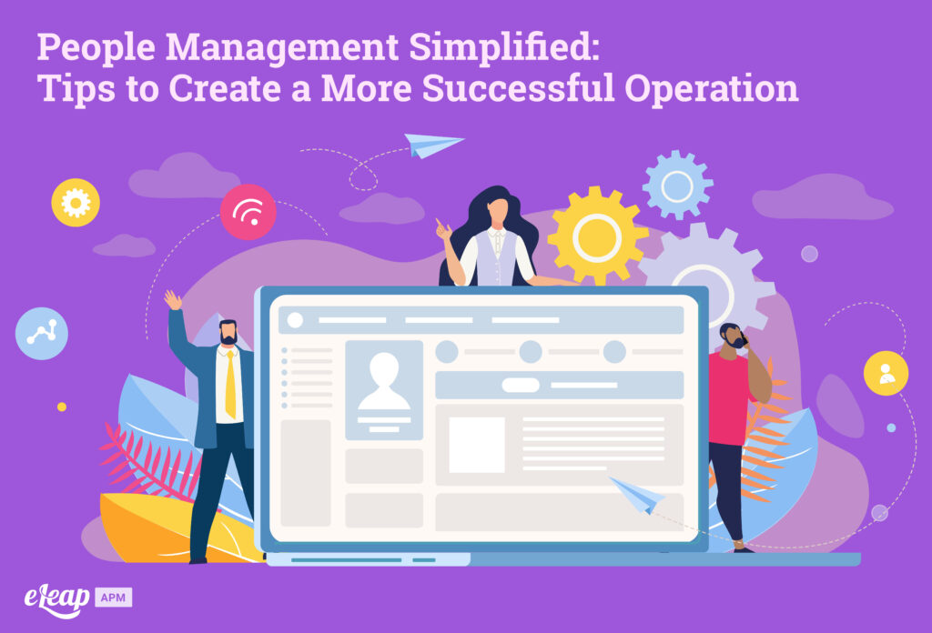 People Management Simplified: Tips to Create a More Successful Operation