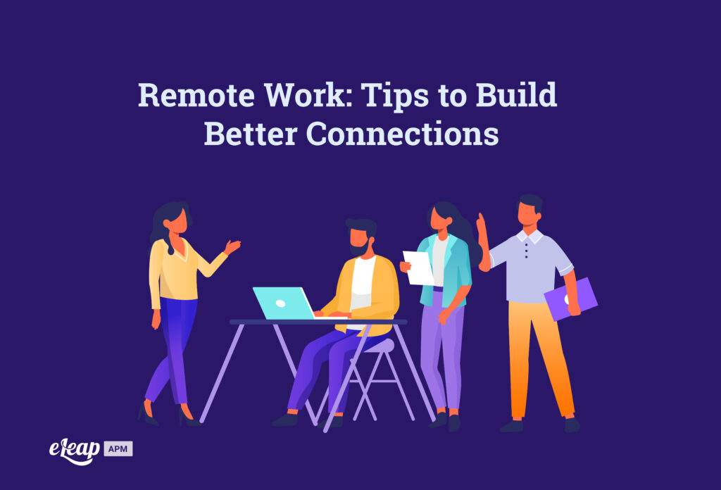 Remote Work: Tips to Build Better Connections