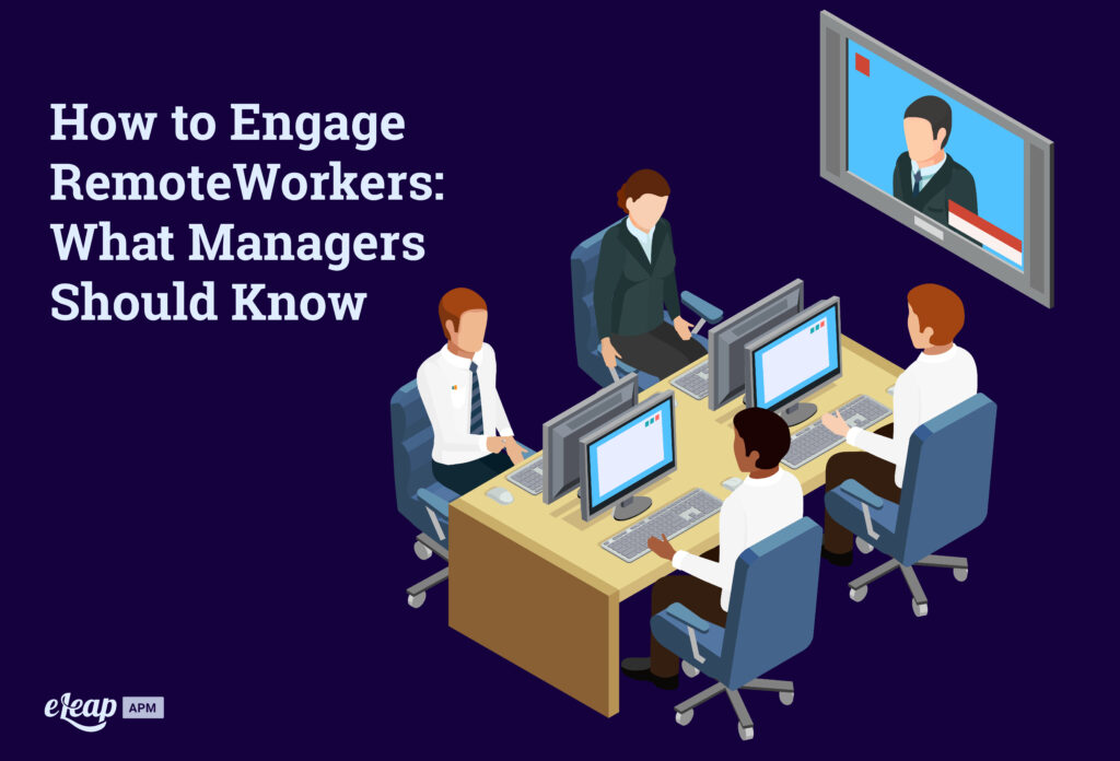 How to Engage Remote Workers: What Managers Should Know