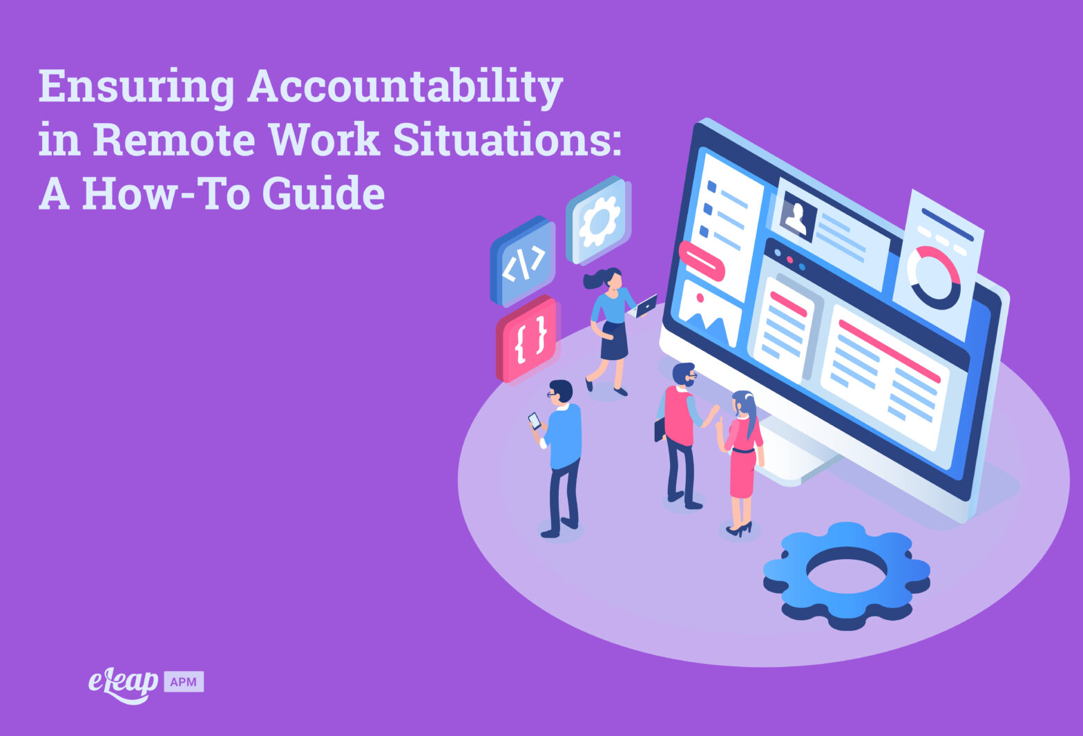 Ensuring Accountability in Remote Work Situations: A How-To Guide