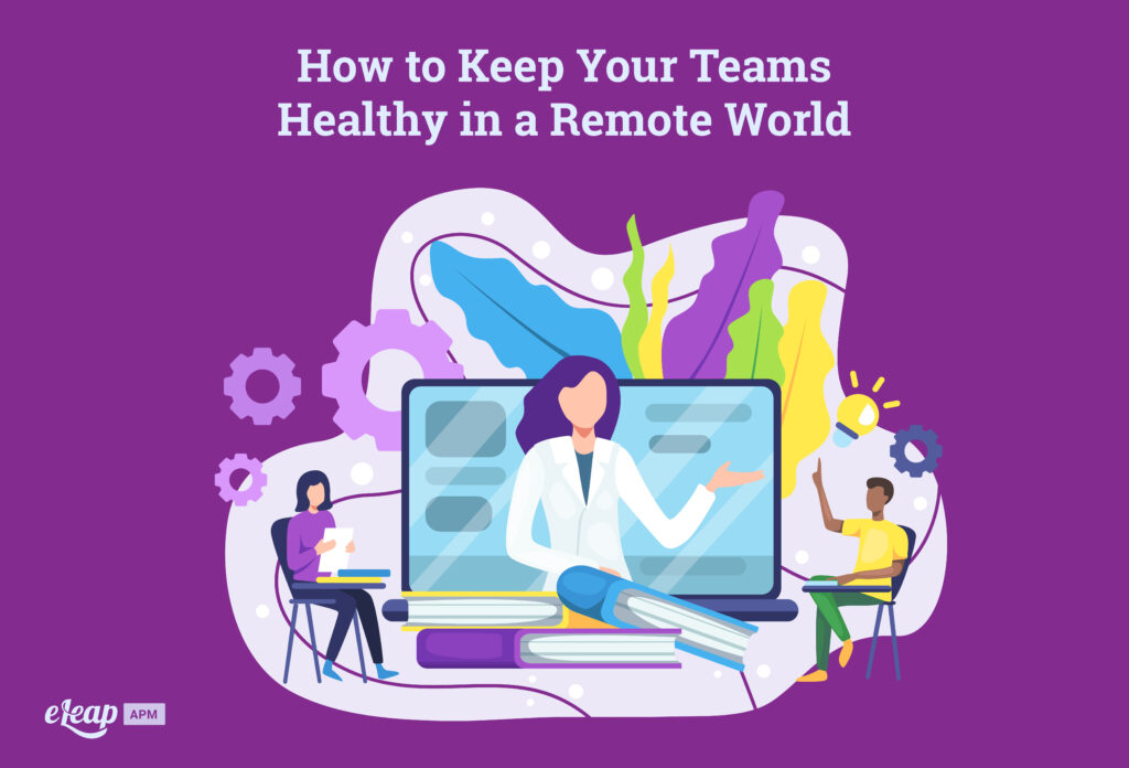 How to Keep Your Teams Healthy in a Remote World