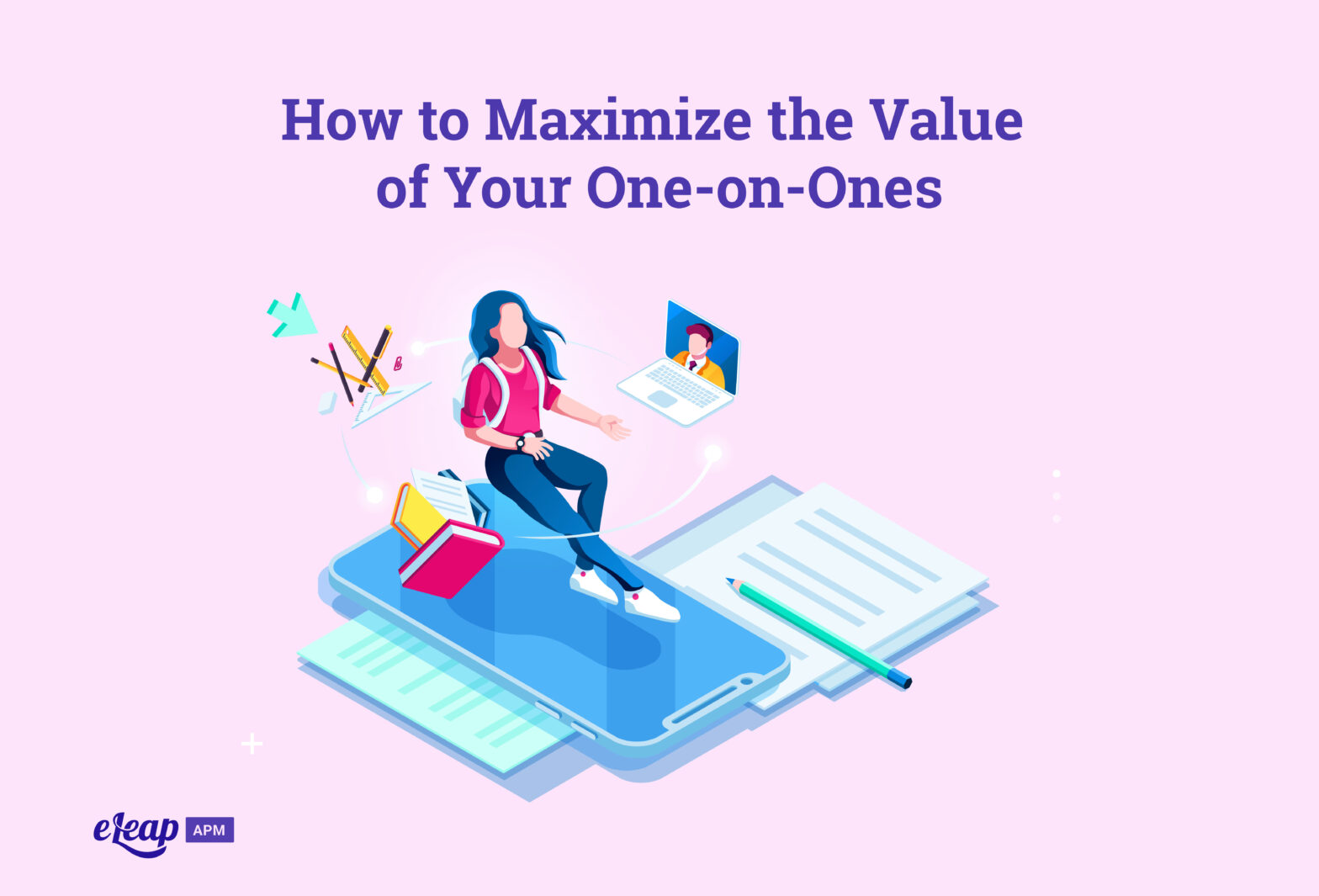 How to Maximize the Value of Your One-on-Ones