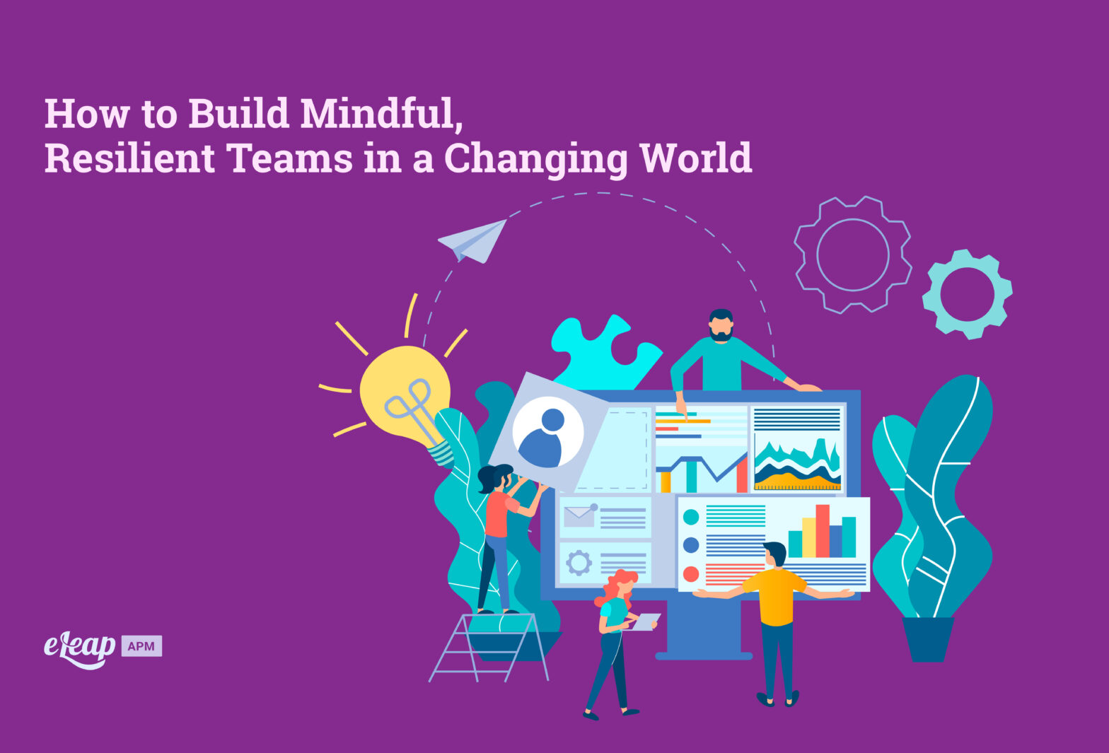 How to Build Mindful, Resilient Teams in a Changing World