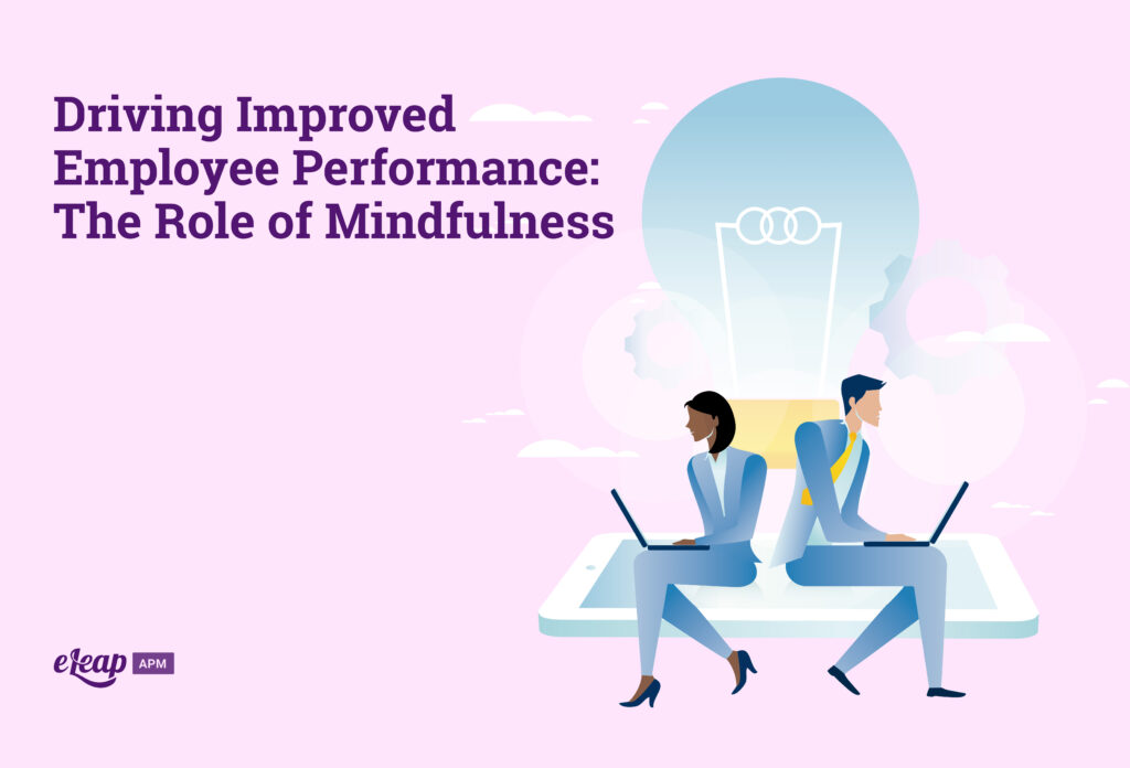 Driving Improved Employee Performance: The Role of Mindfulness