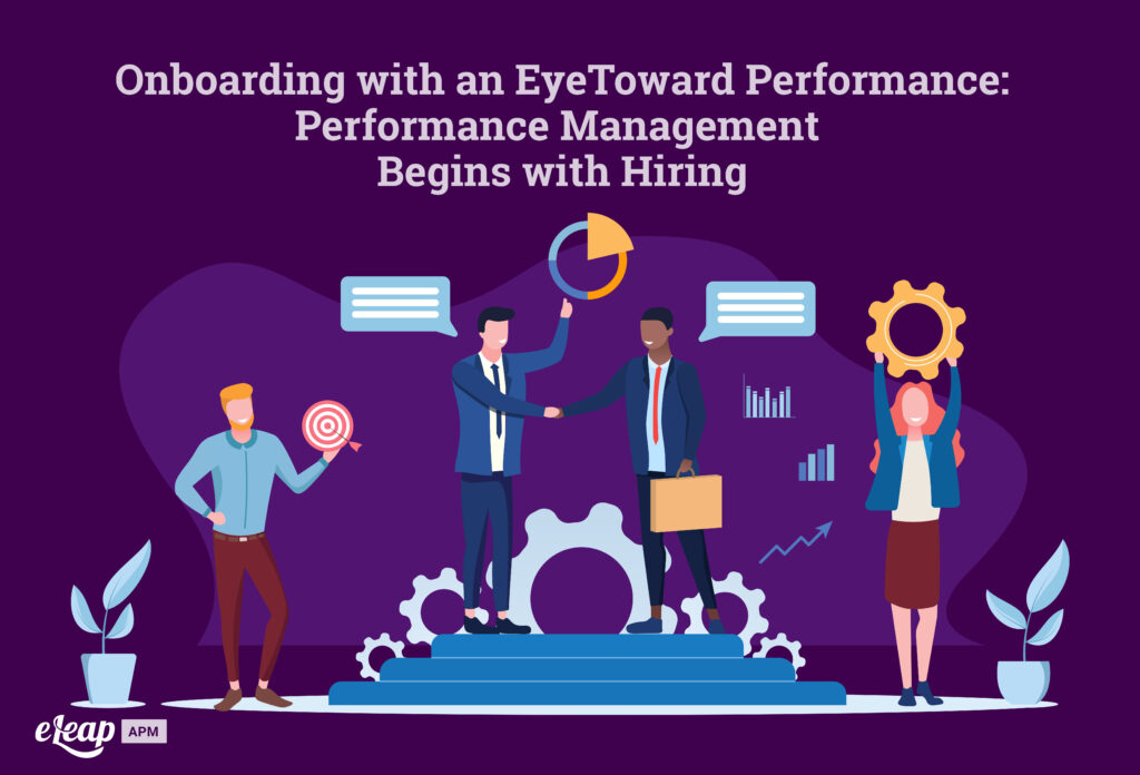 Onboarding with an Eye Toward Performance: Performance Management Begins with Hiring