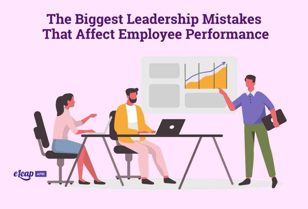 The Biggest Leadership Mistakes That Affect Employee Performance