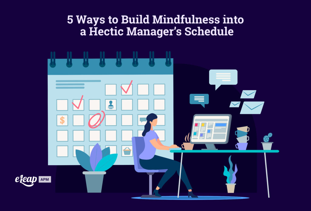 5 Ways to Build Mindfulness into a Hectic Manager's Schedule