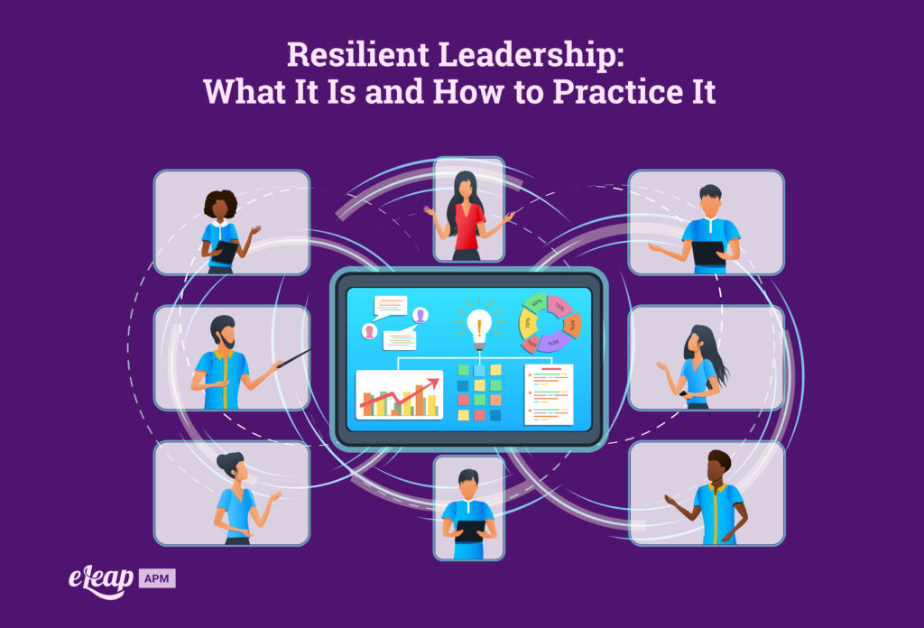 Resilient Leadership: What It Is and How to Practice It