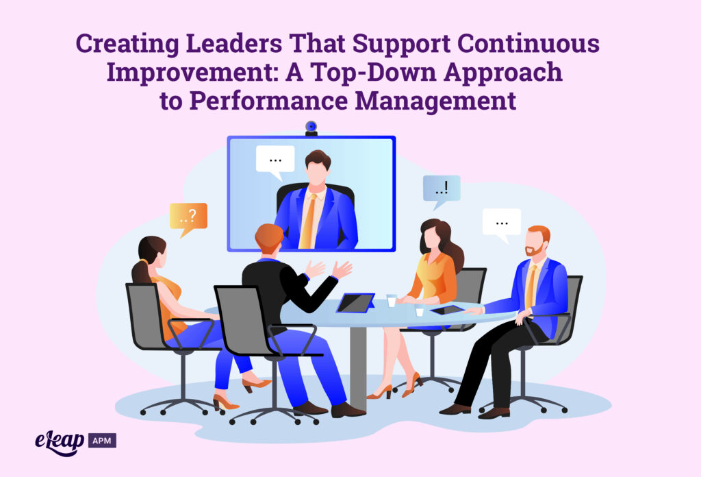 Creating Leaders That Support Continuous Improvement: A Top-Down Approach to Performance Management