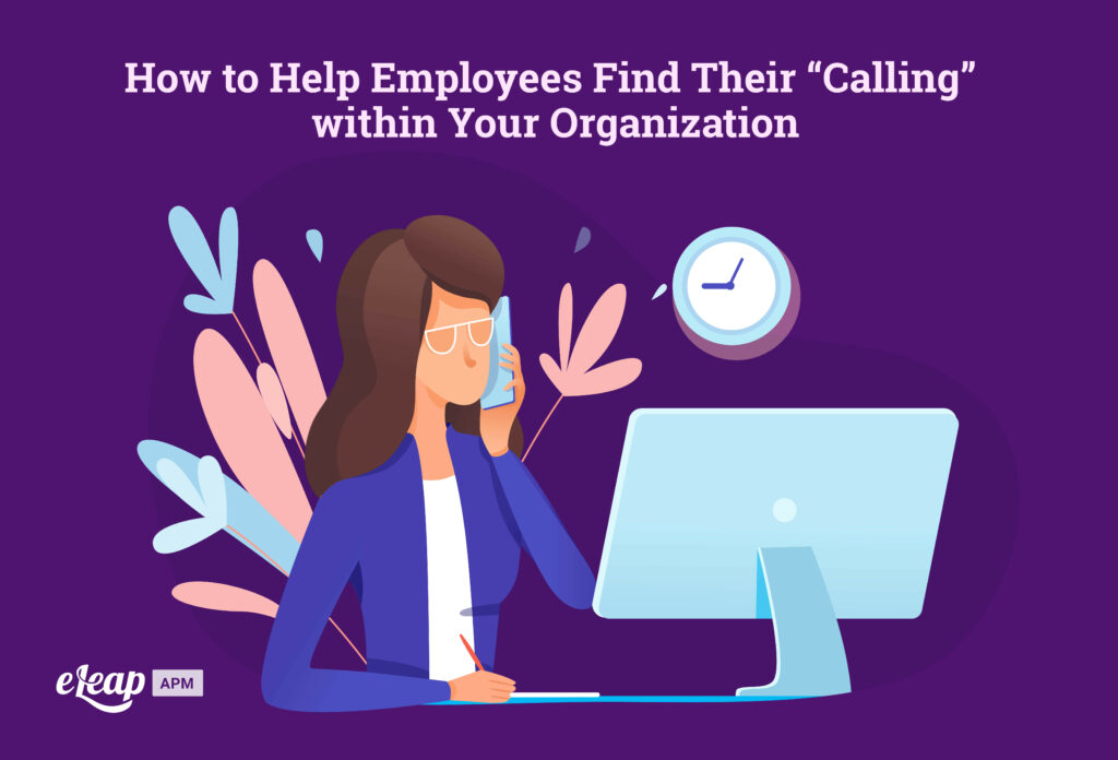 """How to Help Employees Find Their """"Calling"""" within Your Organization"""