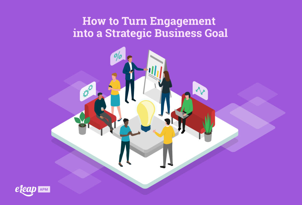 How to Turn Engagement into a Strategic Business Goal