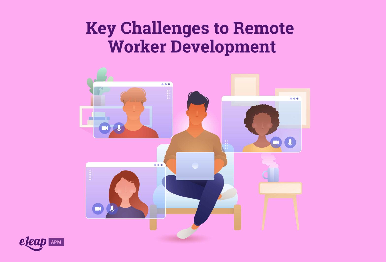 Key Challenges to Remote Worker Development