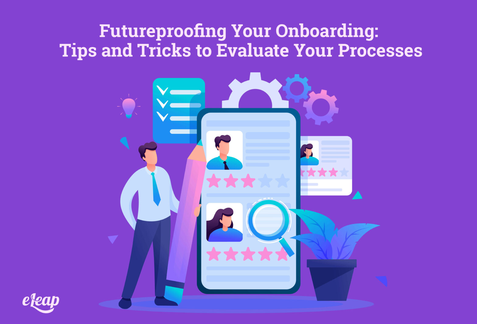 Futureproofing Your Onboarding: Tips and Tricks to Evaluate Your Processes