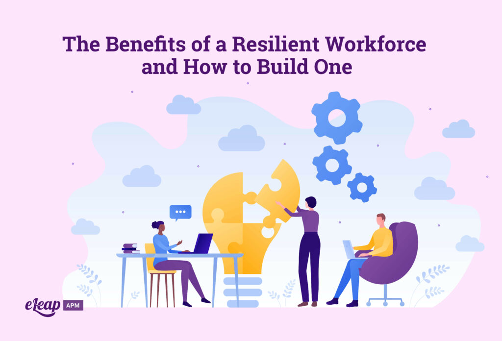 The Benefits of a Resilient Workforce and How to Build One