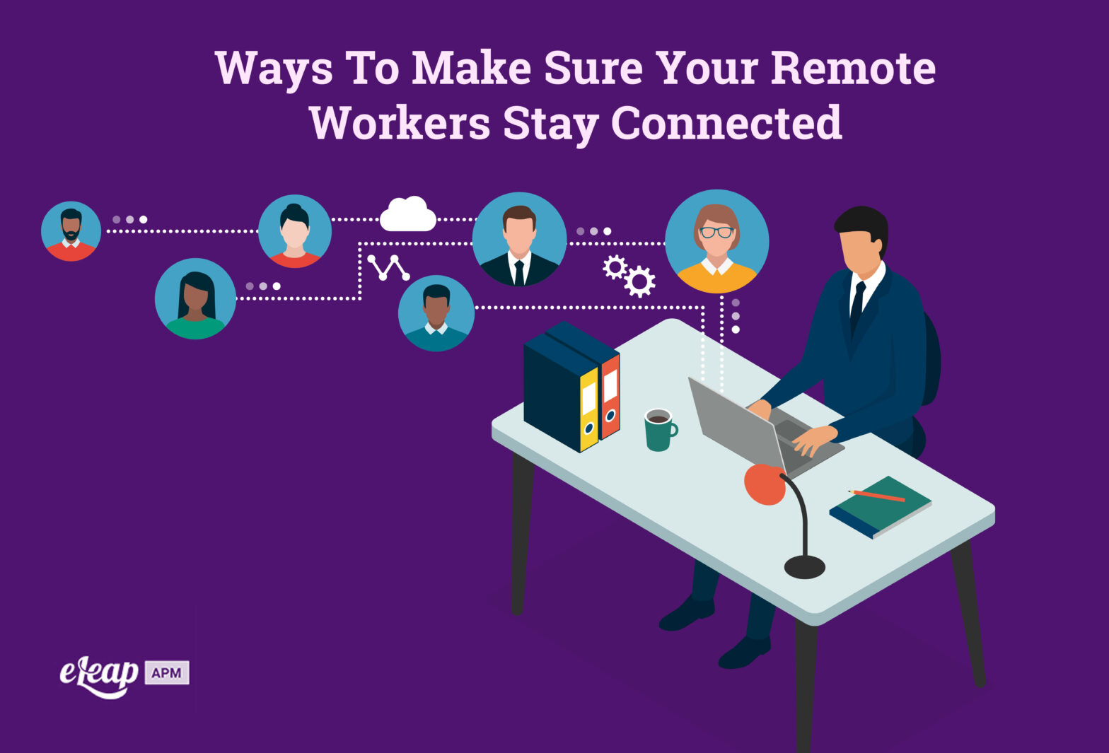 Ways To Make Sure Your Remote Workers Stay Connected