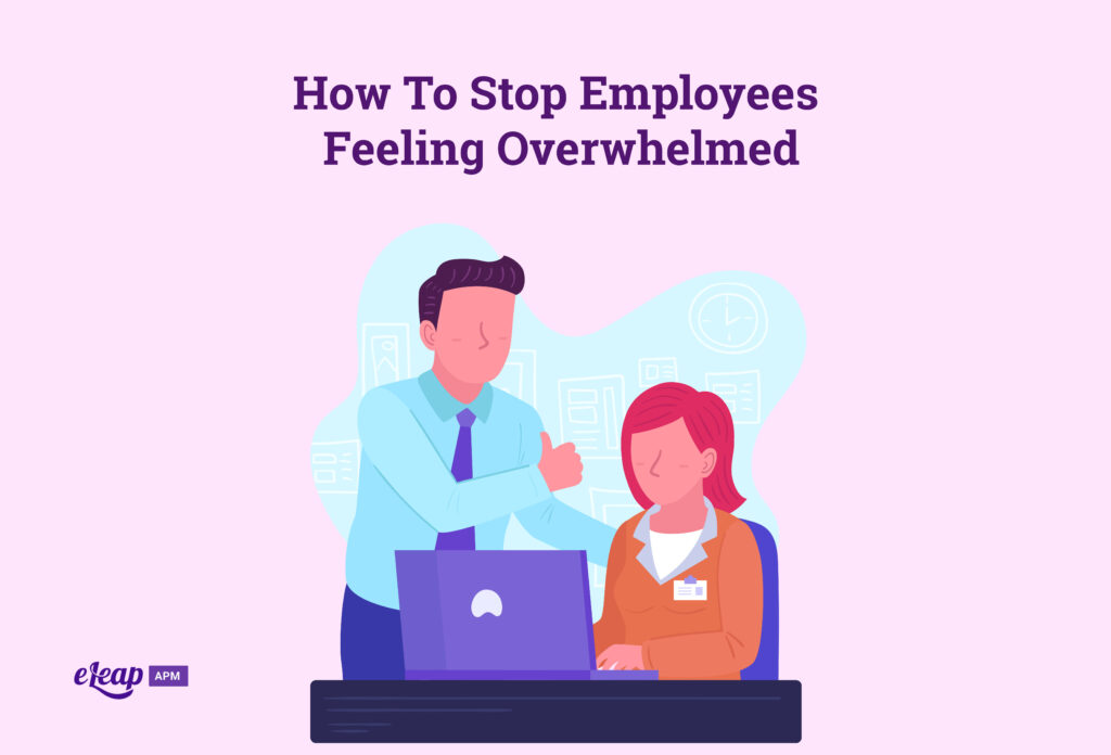 How To Stop Employees Feeling Overwhelmed