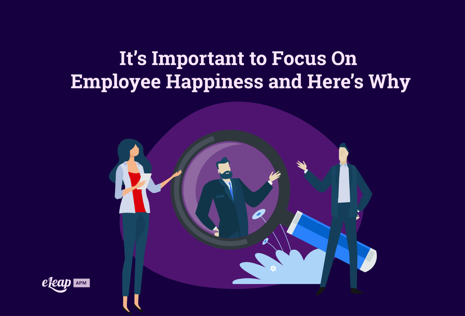It's Important to Focus On Employee Happiness and Here's Why