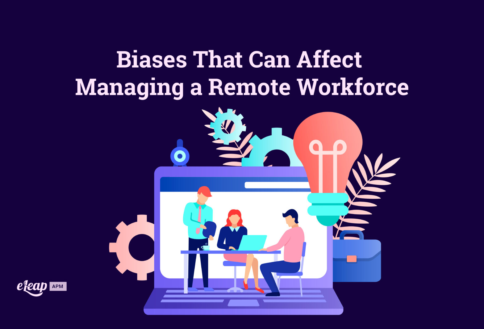 Biases That Can Affect Managing a Remote Workforce