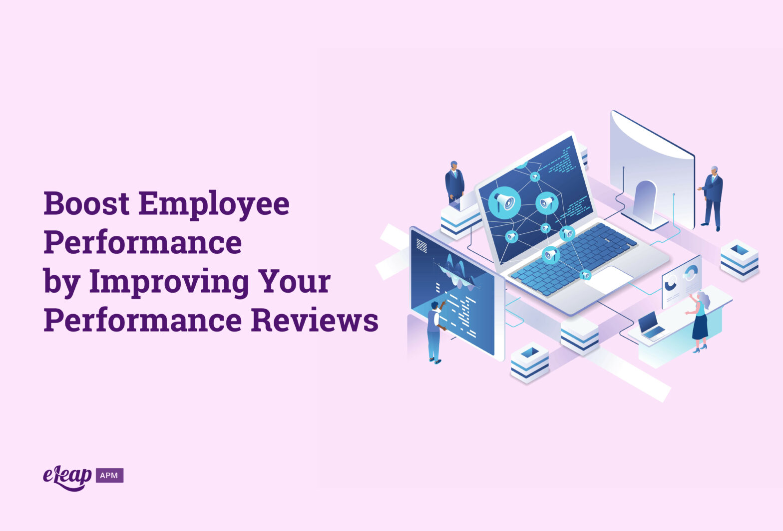 Boost Employee Performance by Improving Your Performance Reviews