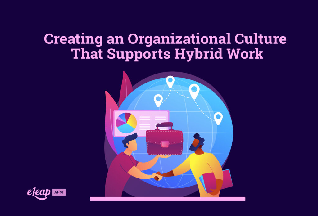 Creating an Organizational Culture That Supports Hybrid Work