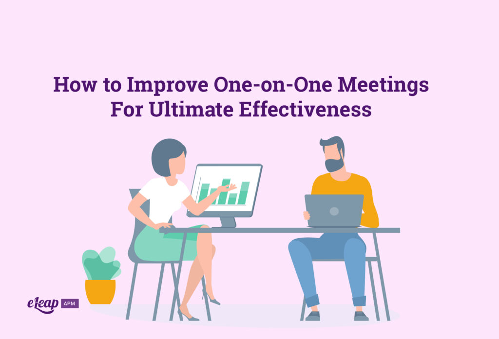 How to Improve One-on-One Meetings For Ultimate Effectiveness