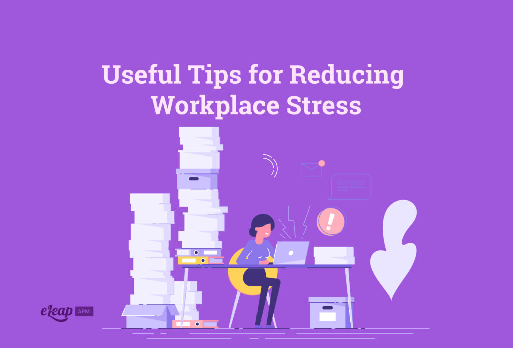 Useful Tips for Reducing Workplace Stress
