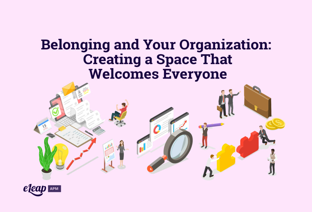 Belonging and Your Organization: Creating a Space That Welcomes Everyone