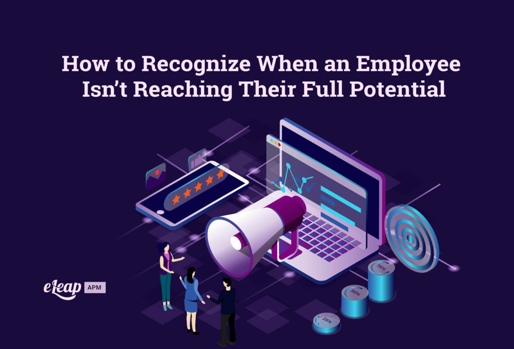 How to Recognize When an Employee Isn't Reaching Their Full Potential