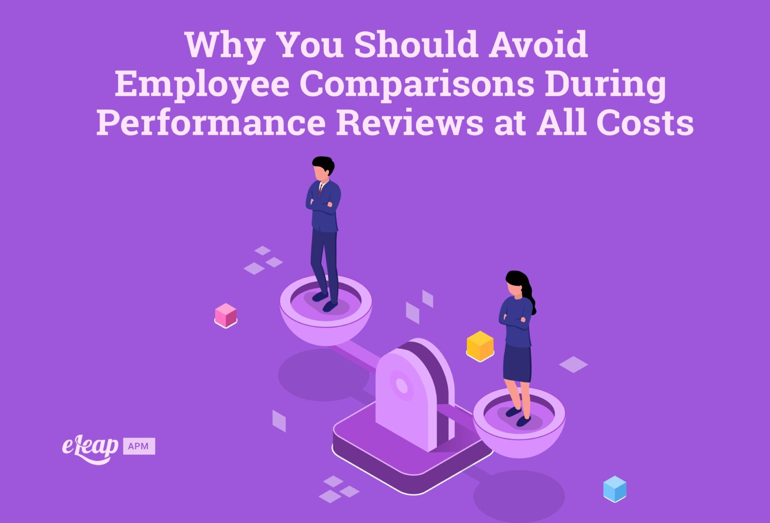 Why You Should Avoid Employee Comparisons During Performance Reviews at All Costs