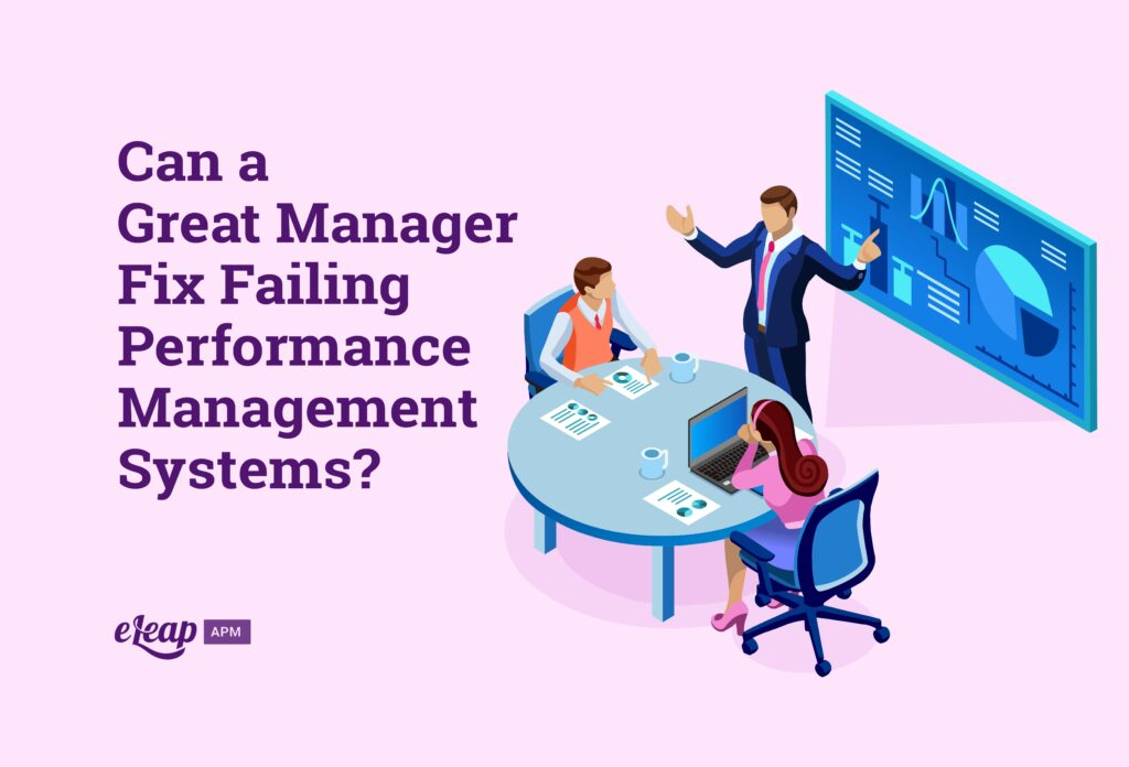 Can a Great Manager Fix Failing Performance Management Systems?