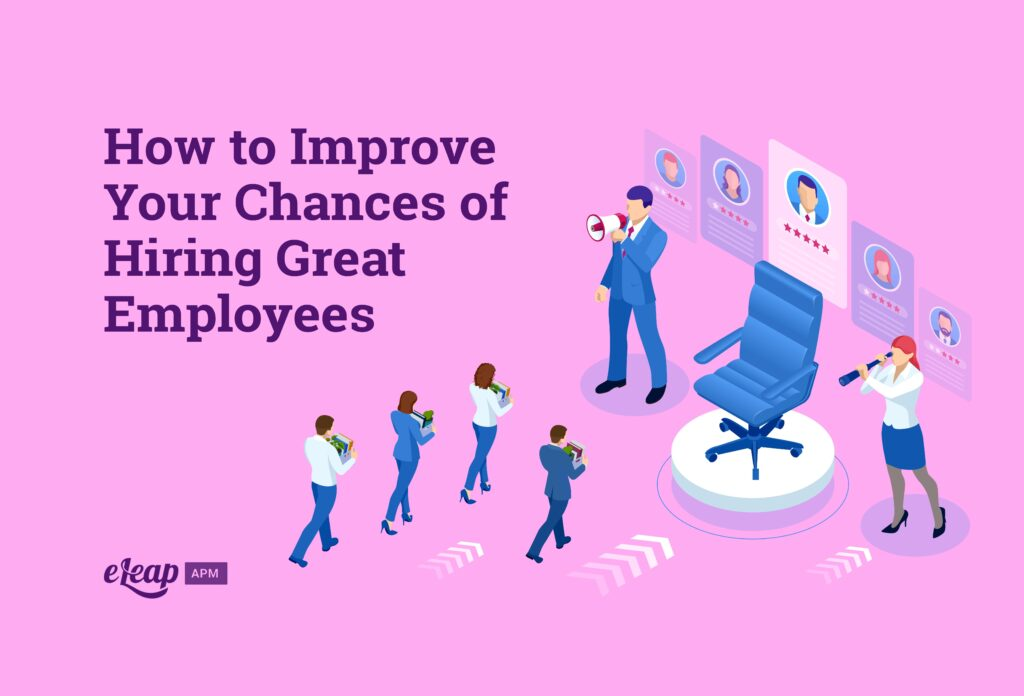 How to Improve Your Chances of Hiring Great Employees